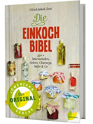 9783706625104: Die Einkoch-Bibel: 350 x Marmeladen, Gelees, Chutneys, Säfte & Co