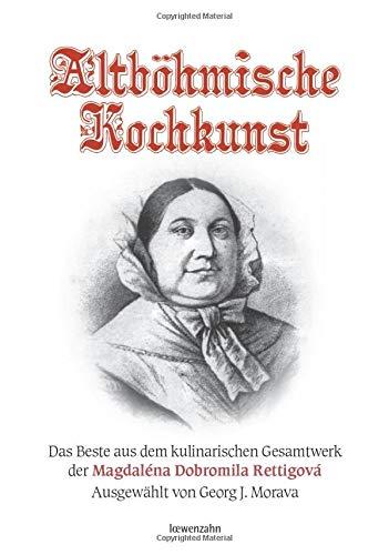 9783706625135: Altböhmische Kochkunst: Das Beste aus dem kulinarischen Gesamtwerk der Magdaléna Dobromila Rettigová