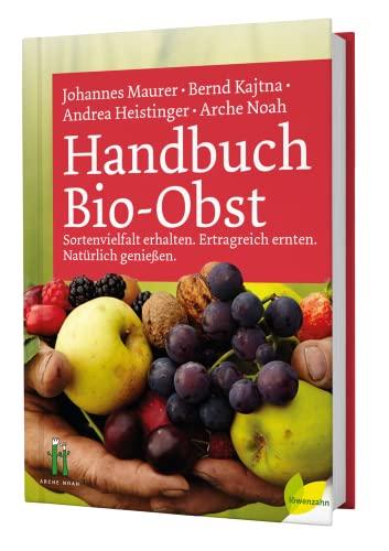 Handbuch Bio-Obst: Sortenvielfalt erhalten. Ertragreich ernten. Natürlich genießen (...
