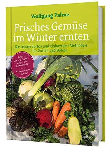 9783706625920: Frisches Gemüse im Winter ernten: Die besten Sorten und einfachsten Methoden für Garten und Balkon. Poster mit praktischem Anbau- und Erntekalender. 77 verschiedene Gemüse