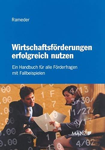 Wirtschaftsförderungen erfolgreich nutzen Ein Handbuch für alle Förderfragen mit ...