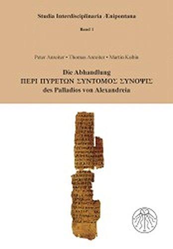 9783706902168: Die Abhandlung Peri Pyreton Syntomos Synopsis des Palladion von Alexandreia
