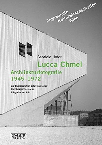 9783706903448: Lucca Chmel. Architekturfotografie 1945 - 1972