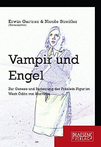9783706903578: Vampir und Engel: Zur Genese und Funktion der Fräulein-Figur im Werk Ödön von Horváths