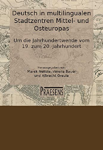 Deutsch in multilingualen Stadtzentren Mittel- und Osteuropas: Um die Jahrhundertwende vom 19. zum ...