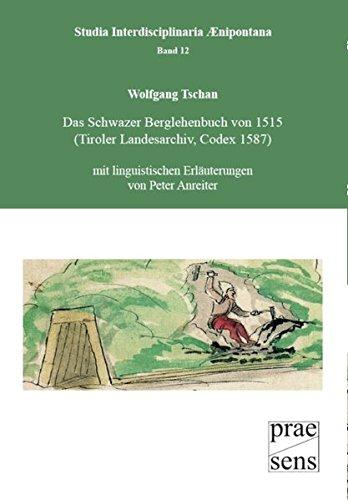 9783706904889: Das Schwazer Berglehenbuch von 1515 (Tiroler Landesarchiv, Codex 1587): Mit linguistischen und volkskundlichen Erläuterungen von Peter Anreiter & Oliver Haid