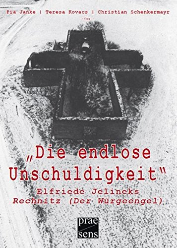9783706905923: Die endlose Unschuldigkeit: Elfriede Jelineks 'Rechnitz (Der Würgeengel)'