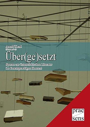 Über(ge) setzt: Spuren zur österreichischen Literatur im fremdsprachigen Kontext