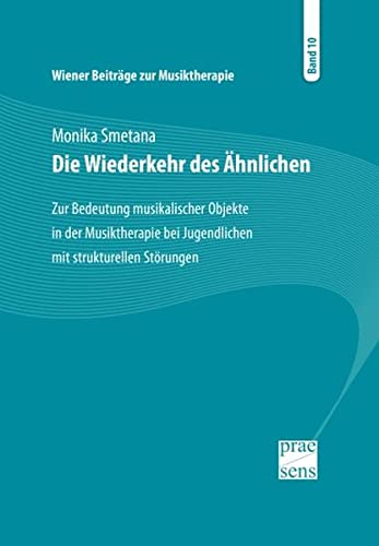 9783706906548: Wiener Beitr�ge zur Musiktherapie / Die Wiederkehr des �hnlichen: Zur Bedeutung musikalischer Objekte in der Musiktherapie bei Jugendlichen mit strukturellen St�rungen