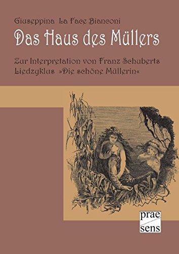 9783706907187: Das Haus des Müllers: Zur Interpretation von Franz Schuberts Liedzyklus »Die schöne Müllerin«