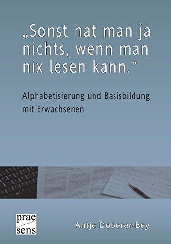 """9783706907378: """"Sonst hat man ja nichts, wenn man nix lesen kann."""": Alphabetisierung und Basisbildung mit Erwachsenen. Eine qualitative Untersuchung zu ... und Lernerfolgen im Erwachsenenalter"""