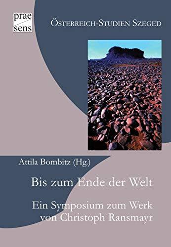 9783706908252: Bis zum Ende der Welt: Ein Symposium zum Werk von Christoph Ransmayr