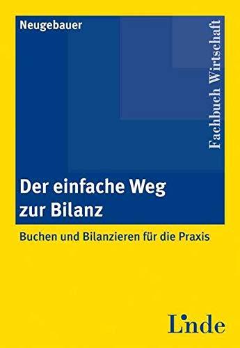 Der einfache Weg zur Bilanz - Buchen und Bilanzieren für die Praxis.: Neugebauer, Angelika;
