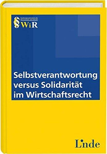 Selbstverantwortung versus Solidarität im Wirtschaftsrecht (f. Österreich): ...