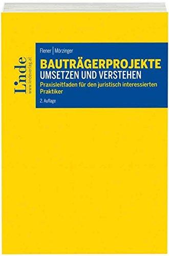Bauträgerprojekte umsetzen und verstehen (f. Österreich) : Praxisleitfaden für den juristisch interessierten Praktiker - Lukas Flener