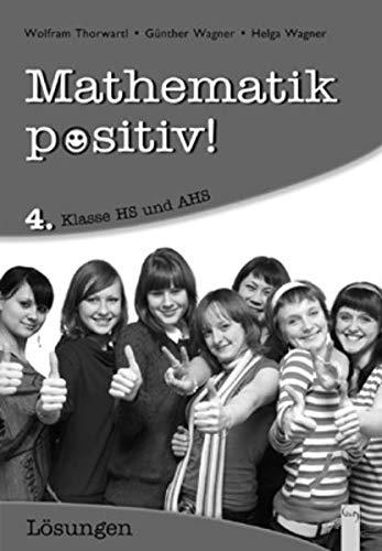 9783707409543: Mathematik positiv! / 4. Klasse AHS - Lösungen, Neubearbeitung: Österreichischer Lehrplan, Hauptschule und AHS