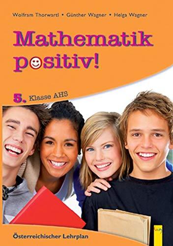 9783707409550: Mathematik positiv! / 5. Klasse AHS, Musterbeispiele und Aufgaben