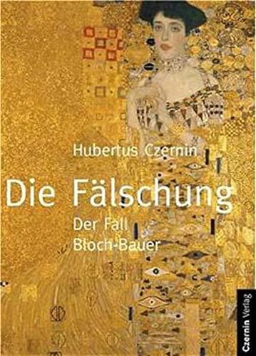 9783707600001: Die F�lschung: Der Fall Bloch-Bauer. Der Fall Boch-Bauer und das Werk Gustav Klimts