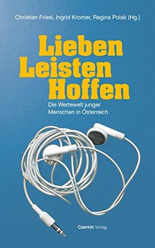 9783707602593: Lieben Leisten Hoffen: Die Wertewert junger Menschen in Österreich