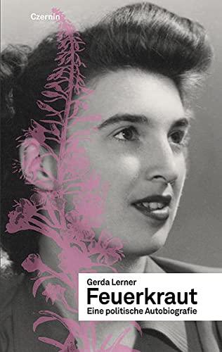 Feuerkraut: Eine politische Autobiographie - Lerner, Gerda
