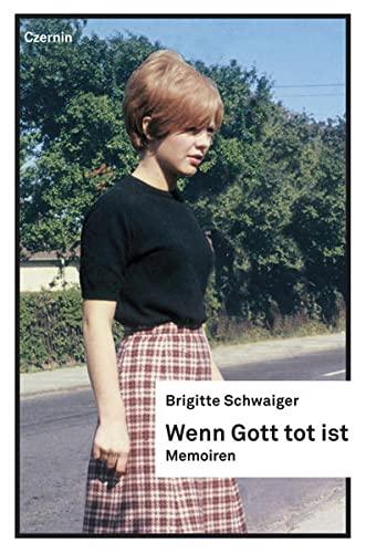 Wenn Gott tot ist: Brigitte Schwaiger