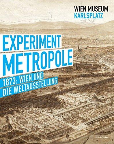 9783707604740: Experiment Metropole: 1873: Wien und die Weltausstellung