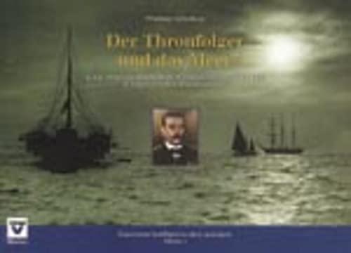 9783708300054: Der Thronfolger und das Meer: K.u.k. Admiral Erzherzog Franz Ferdinand von Österreich-Este in zeitgenössischen Bilddokumenten (Österreichs Schiffahrt in alten Ansichten)