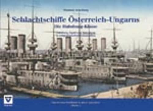 9783708300153: Schlachtschiffe Österreich-Ungarns: Die Habsburg-Klasse: Habsburg, Arpad und Babenberg in zeitgenössischen Dokumenten (Livre en allemand)