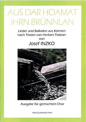 Aus dar Hoamat Ihrn Brünnlan: Lieder und Balladen aus Kärnten. Ausgabe für ...