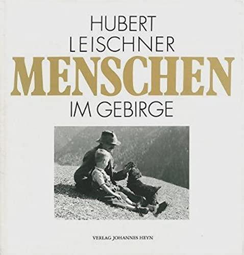 Menschen im Gebirge. Mit Texten von Bertl Petrei.: Leischner, Hubert und Bertl [Texte] Petrei;