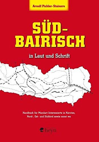 9783708402925: Südbairisch in Laut und Schrift: Handbuch für Mundart-Interessierte in Kärnten, Nord-, Ost- und Südtirol sowie sonst wo