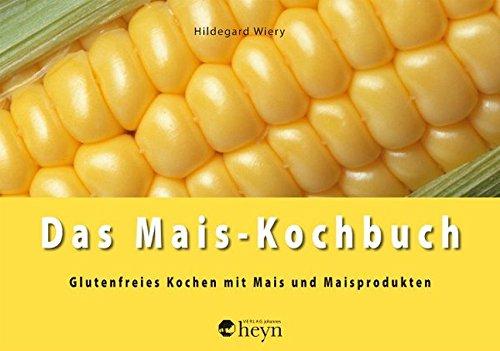 9783708403656: Das Mais-Kochbuch: Glutenfreies Kochen mit Mais und Maisprodukten