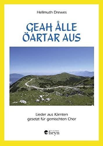 Geah ålle Öartar aus: Neue Lieder aus Kärnten für gemischten Chor: Hellmuth ...
