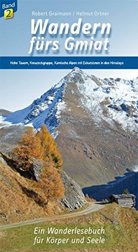 9783708404677: Wandern fürs Gmiat: Hohe Tauern, Kreuzeckgruppe, Karnische Alpen und Exkursion in den Himalaya Ein Wanderlesebuch für Körper und Seele