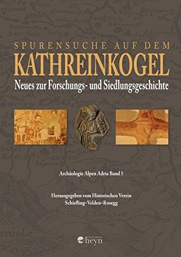 9783708404684: Spurensuche am Kathreinkogel in Kärnten: Neues zur Forschungs- und Siedlungsgeschichte. Archäologie Alpen Adria 5