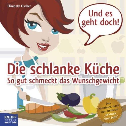 9783708804835: Die schlanke Küche: So gut schmeckt das Wunschgewicht. Das Kochbuch nach der Methode