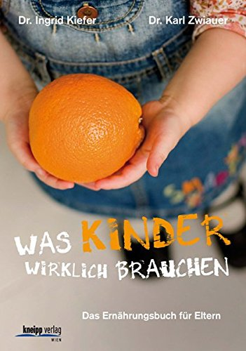 9783708805306: Was Kinder wirklich brauchen: Das Ernährungsbuch für Eltern