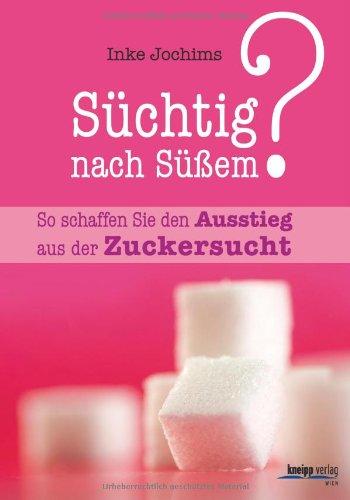9783708805573: Süchtig nach Süßem?: So schaffen Sie den Ausstieg aus der Zuckersucht