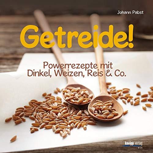 9783708805627: Getreide!: Powerrezepte mit Dinkel, Weizen, Reis & Co