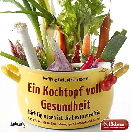 9783708805818: Ein Kochtopf voll Gesundheit: Richtig essen ist die beste Medizin. 120 Vitalrezepte f�r Herz, Gelenke, Sport, Stoffwechsel, Nerven
