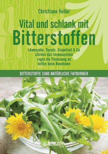 9783708806495: Vital und schlank mit Bitterstoffen: L�wenzahn,Rucola, Grapefruit & Co