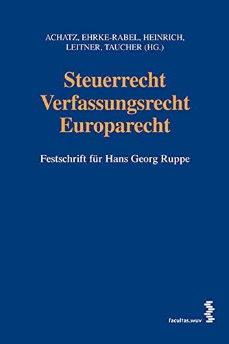 Steuerrecht - Verfassungsrecht - Europarecht: Festschrift für