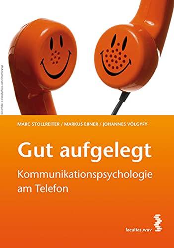 Gut aufgelegt!: Kommunikationspsychologie am Telefon: Marc Stollreiter; Markus