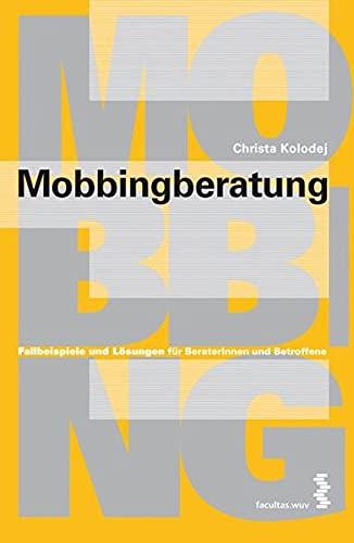 9783708902296: Mobbingberatung: Fallbeispiele und Lösungen für BeraterInnen und Betroffene
