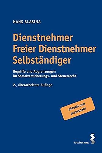 9783708902784: Dienstnehmer - Freier Dienstnehmer - Selbständiger. Österreichisches Recht: Begriffe und Abgrenzungen im Sozialversicherungs- und Steuerrecht