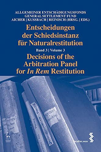 Entscheidungen der Schiedsinstanz für Naturalrestitution. Decisions of the Arbitration Panel for ...