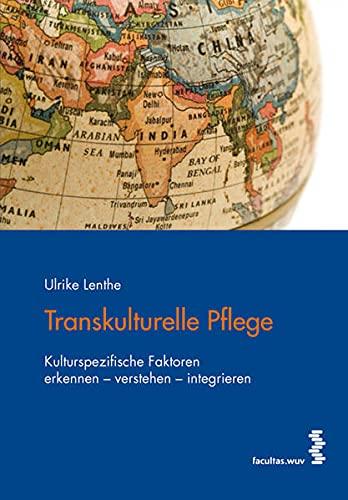 9783708906041: Transkulturelle Pflege: Kulturspezifische Faktoren erkennen - verstehen - integrieren