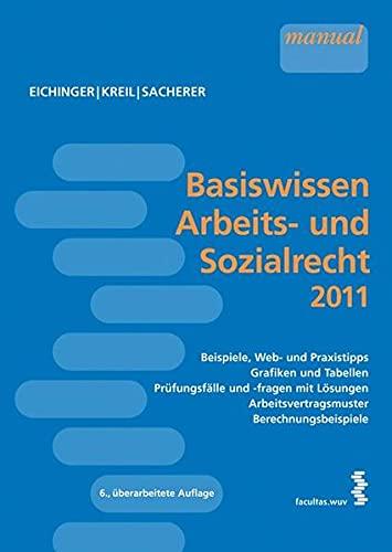 9783708907031: Basiswissen Arbeits- und Sozialrecht 2011: Mit Beispielen, Web- und Praxistipps, Grafiken und Tabellen, Prüfungsfällen und -fragen mit Lösungen, einem ... für arbeitsrechtliche Ansprüche