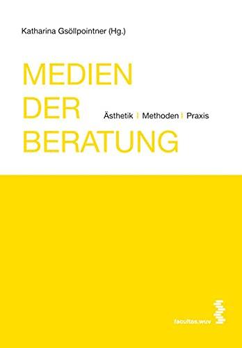 9783708908342: Medien der Beratung: Ästhetik, Methoden, Praxis