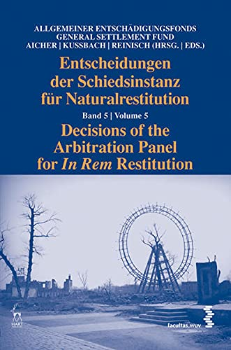 Entscheidungen der Schiedsinstanz für Naturalrestitutionen. Decisions of the Arbitration Panel fo...